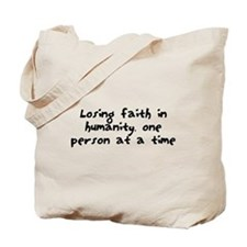 Losing faith in humanity Tote Bag