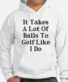 A lot of balls to golf like me Hoodie