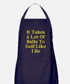 A lot of balls to golf like me Apron (dark)