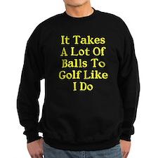 A lot of balls to golf like me Sweatshirt