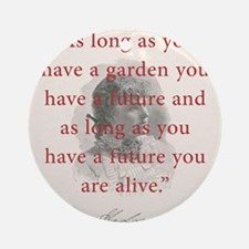 As Long As You Have A Garden - FH Burnett Round Or