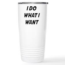 I Do What I Want Travel Coffee Mug