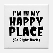 I'm In My Happy Place Tile Coaster