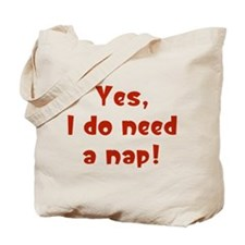 Yes, I do need a nap! Tote Bag