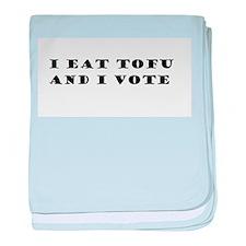 I Eat Tofu and I Vote baby blanket