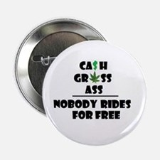 "Cash Grass or Ass Nobody Rides For Free 2.25"" Butt"
