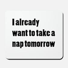 I Want a Nap Mousepad