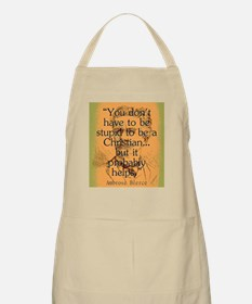 You Dont Have To Be Stupid - Bierce Light Apron