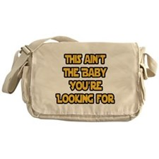 This aint the baby youre looking for Messenger Bag