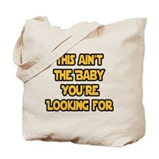 This aint the baby youre looking for Tote Bag
