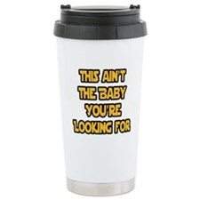 This aint the baby youre looking for Travel Mug