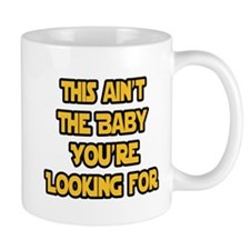 This aint the baby youre looking for Mug