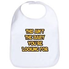 This aint the baby youre looking for Bib