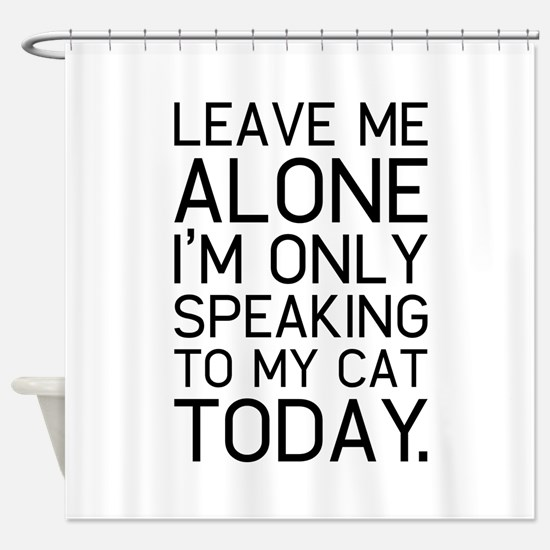 Only my cat understands. Shower Curtain