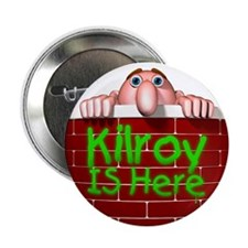 Kilroy IS Here Button
