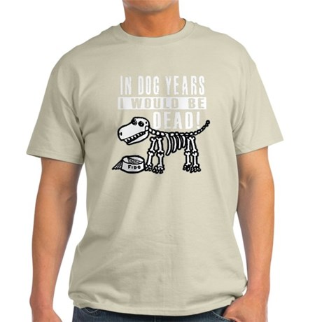 IN DOG YEARS ID BE DEAD T-Shirt