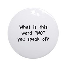 "What is this word ""No"" you speak of? Ornament (Rou"