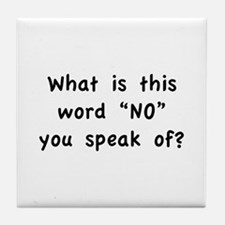 "What is this word ""No"" you speak of? Tile Coaster"