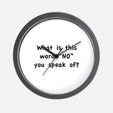 "What is this word ""No"" you speak of? Wall Clock"