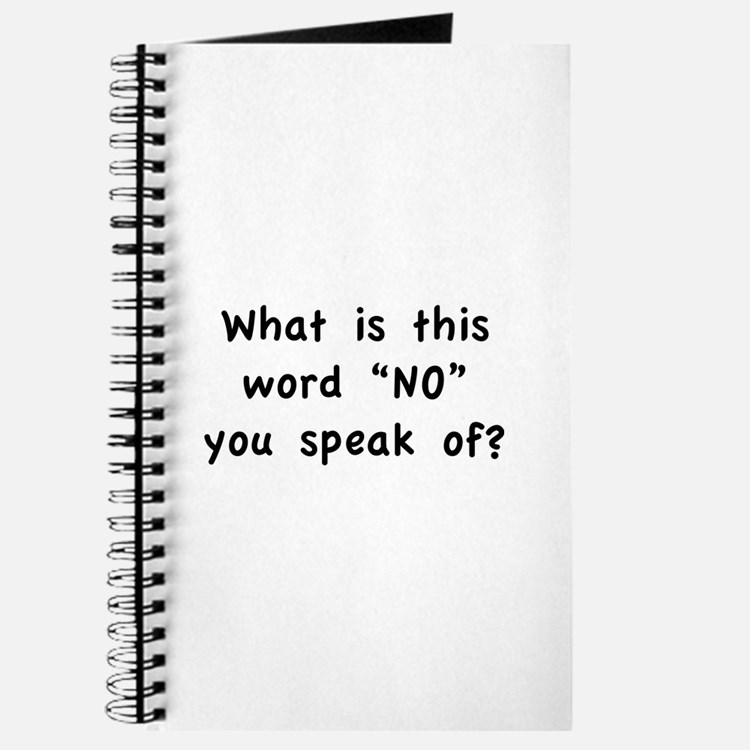 """What is this word """"No"""" you speak of? Journal"""