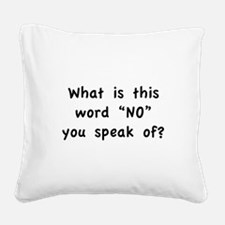 """What is this word """"No"""" you speak of? Square Canvas"""