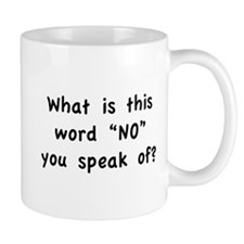 """What is this word """"No"""" you speak of? Mug"""