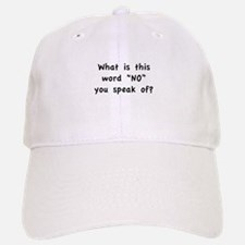 """What is this word """"No"""" you speak of? Baseball Baseball Cap"""