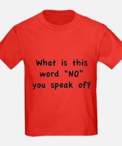 """What is this word """"No"""" you speak of? T"""