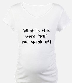 """What is this word """"No"""" you speak of? Shirt"""