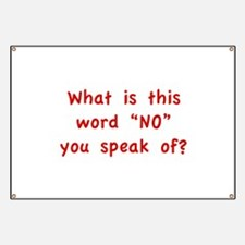 "What is this word ""No"" you speak of? Banner"