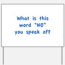"""What is this word """"No"""" you speak of? Yard Sign"""