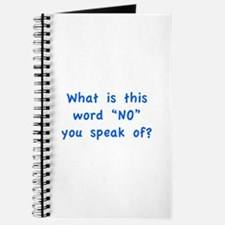"What is this word ""No"" you speak of? Journal"