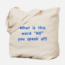 "What is this word ""No"" you speak of? Tote Bag"