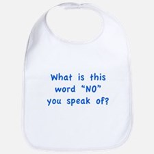 """What is this word """"No"""" you speak of? Bib"""