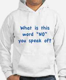 """What is this word """"No"""" you speak of? Hoodie"""