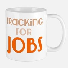 Fracking For Jobs, Pro-Fracking, Pro-Drilling Mug