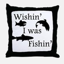 Wishin I Was Fishin Throw Pillow