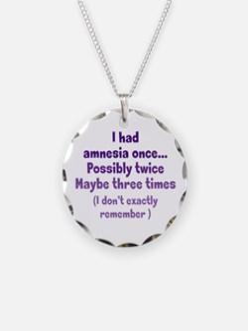 Having Amnesia Necklace