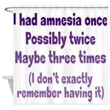 Having Amnesia Shower Curtain