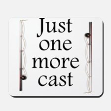 Just One More Cast Mousepad