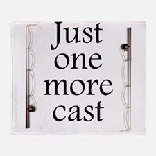 Just One More Cast Throw Blanket