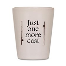 Just One More Cast Shot Glass
