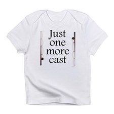 Just One More Cast Infant T-Shirt