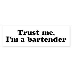 Trust Me I'm a Bartender Bumper Bumper Sticker