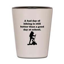 A Bad Day Of Hiking Shot Glass