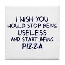Stop being useless Be pizza Tile Coaster