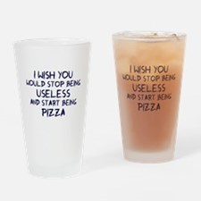Stop being useless Be pizza Drinking Glass