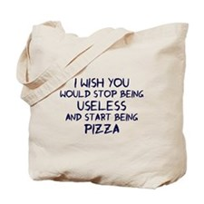 Stop being useless Be pizza Tote Bag