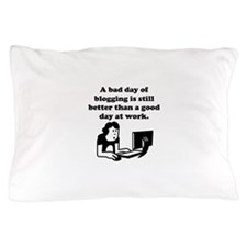A Bad Day Of Blogging Pillow Case