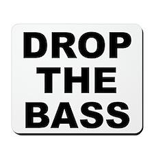 DROP THE BASS Mousepad